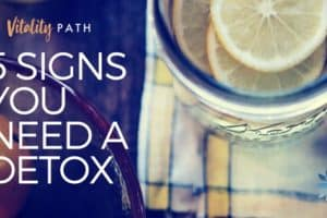 5 signs you need a detox